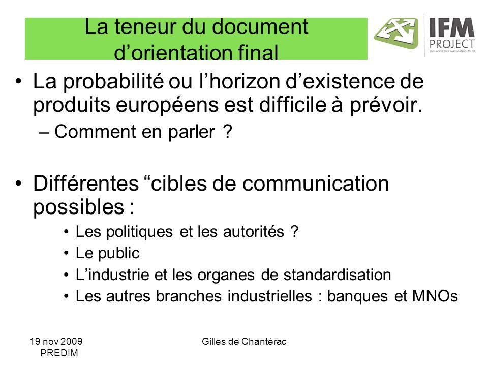 19 nov 2009 PREDIM Gilles de Chantérac La teneur du document dorientation final La probabilité ou lhorizon dexistence de produits européens est difficile à prévoir.