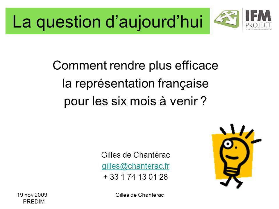 19 nov 2009 PREDIM Gilles de Chantérac Comment rendre plus efficace la représentation française pour les six mois à venir .