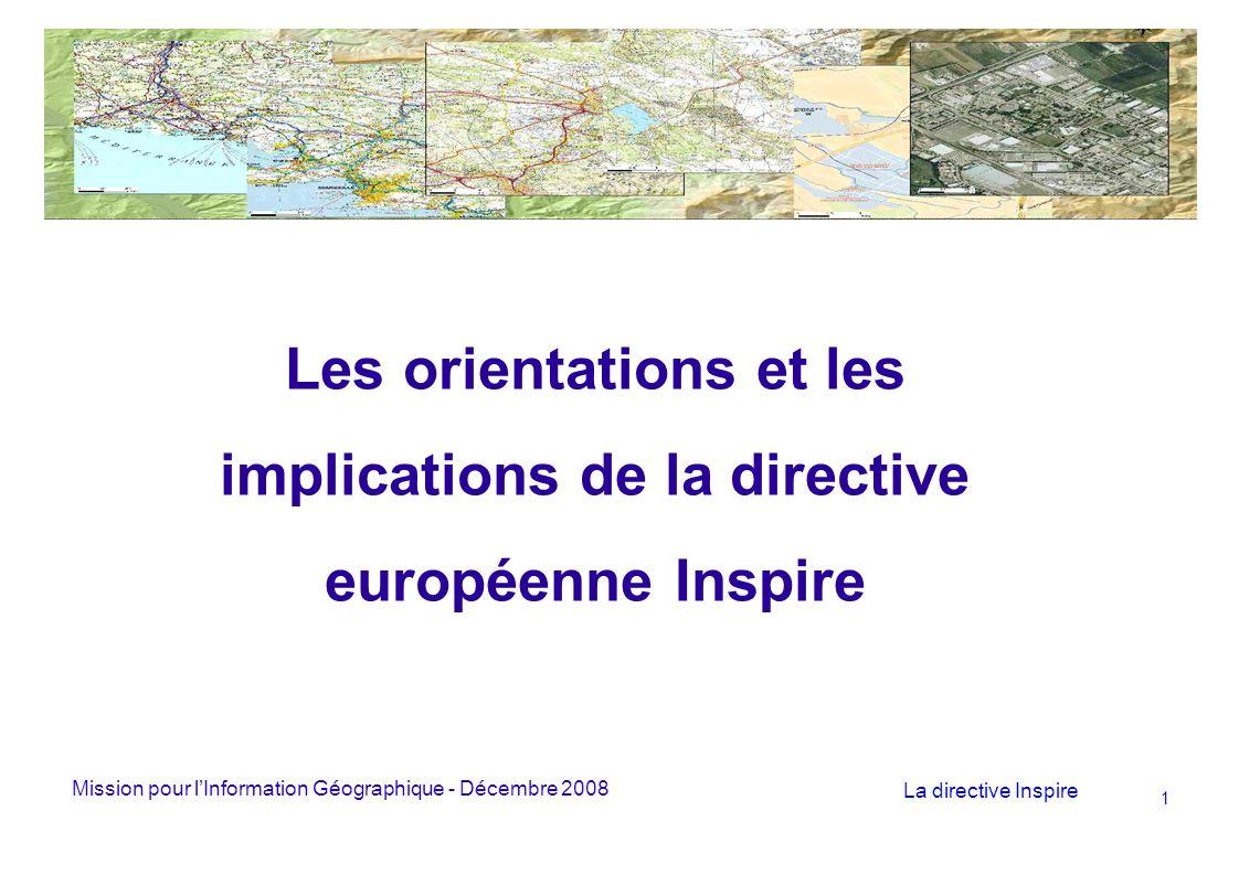 Mission pour lInformation Géographique - Décembre 2008 La directive Inspire 1 Les orientations et les implications de la directive européenne Inspire