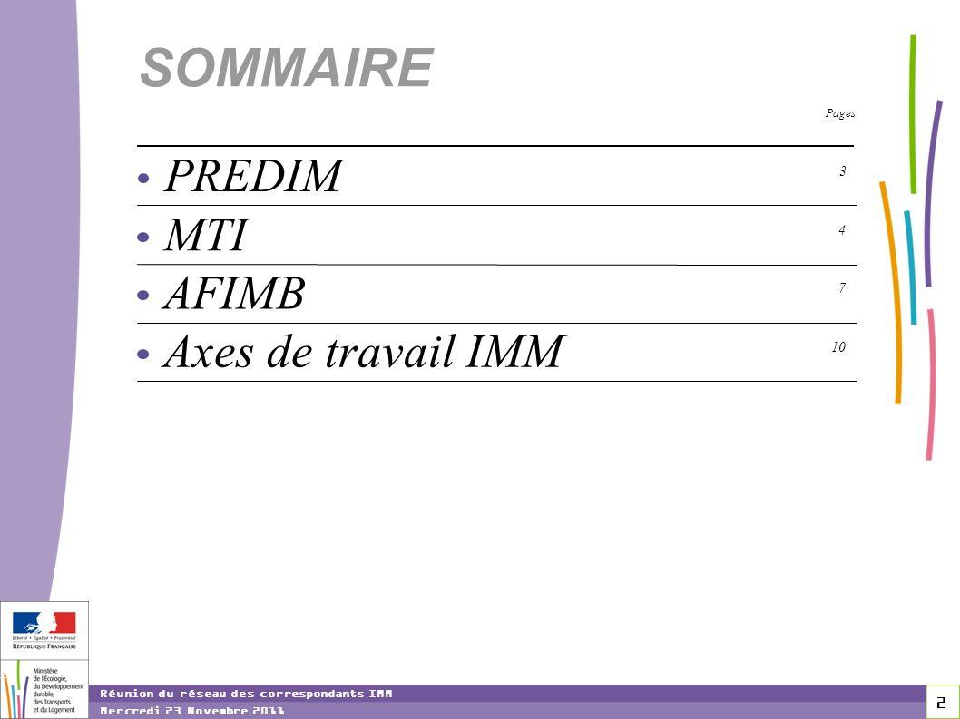 2 2 2 Réunion du réseau des correspondants IMM Mercredi 23 Novembre 2011 SOMMAIRE MTI 4 AFIMB 7 Axes de travail IMM 10 PREDIM 3 Pages