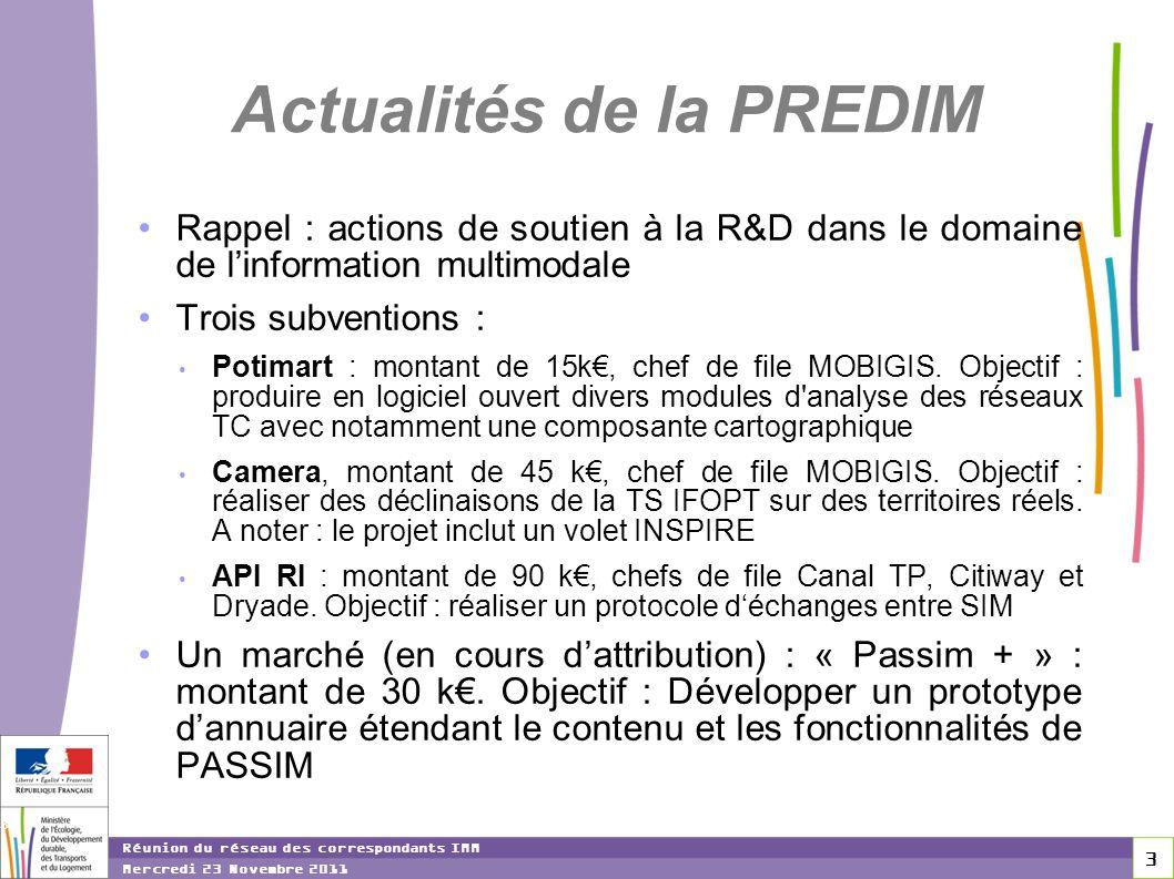 3 3 3 Réunion du réseau des correspondants IMM Mercredi 23 Novembre 2011 Actualités de la PREDIM Rappel : actions de soutien à la R&D dans le domaine de linformation multimodale Trois subventions : Potimart : montant de 15k, chef de file MOBIGIS.