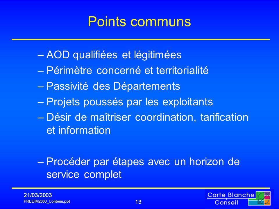 PREDIM2003_Contenu.ppt 21/03/2003 13 Points communs –AOD qualifiées et légitimées –Périmètre concerné et territorialité –Passivité des Départements –P