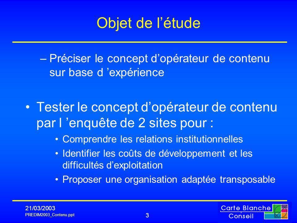 PREDIM2003_Contenu.ppt 21/03/2003 3 Objet de létude –Préciser le concept dopérateur de contenu sur base d expérience Tester le concept dopérateur de c