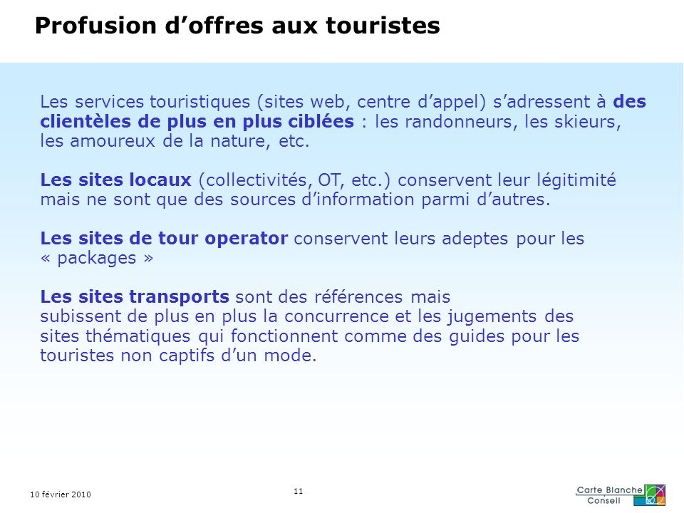 Profusion doffres aux touristes Les services touristiques (sites web, centre dappel) sadressent à des clientèles de plus en plus ciblées : les randonneurs, les skieurs, les amoureux de la nature, etc.