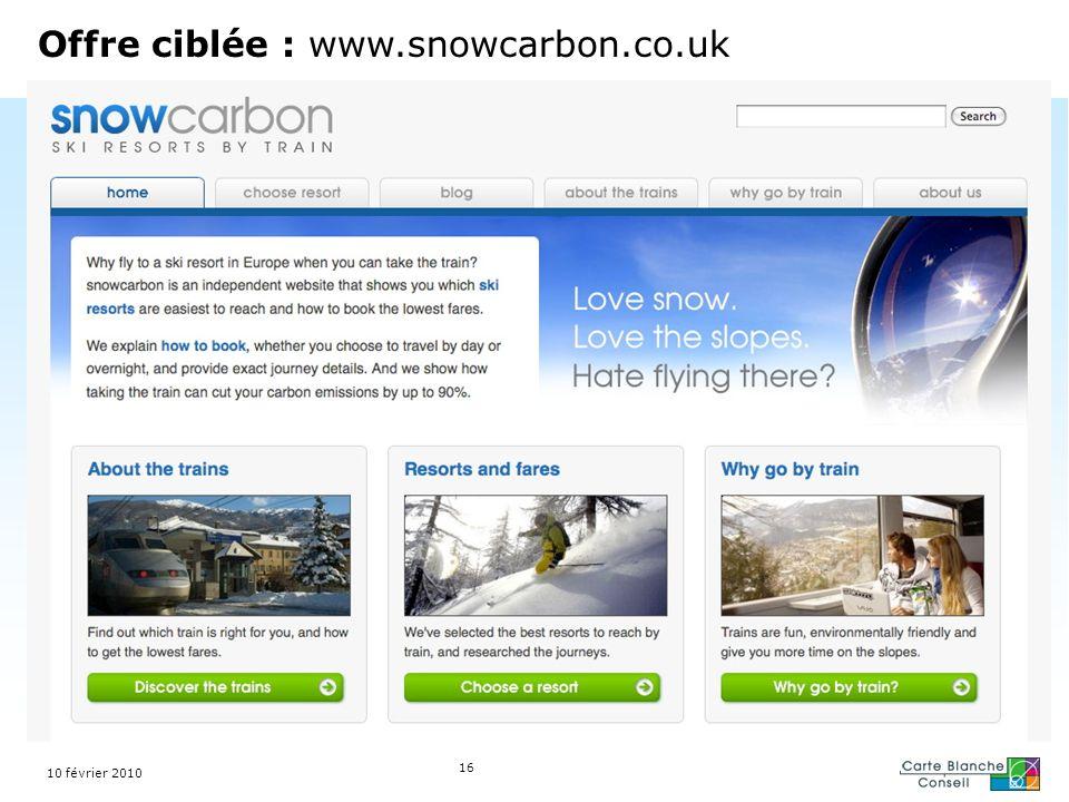 Offre ciblée : www.snowcarbon.co.uk 16 10 février 2010