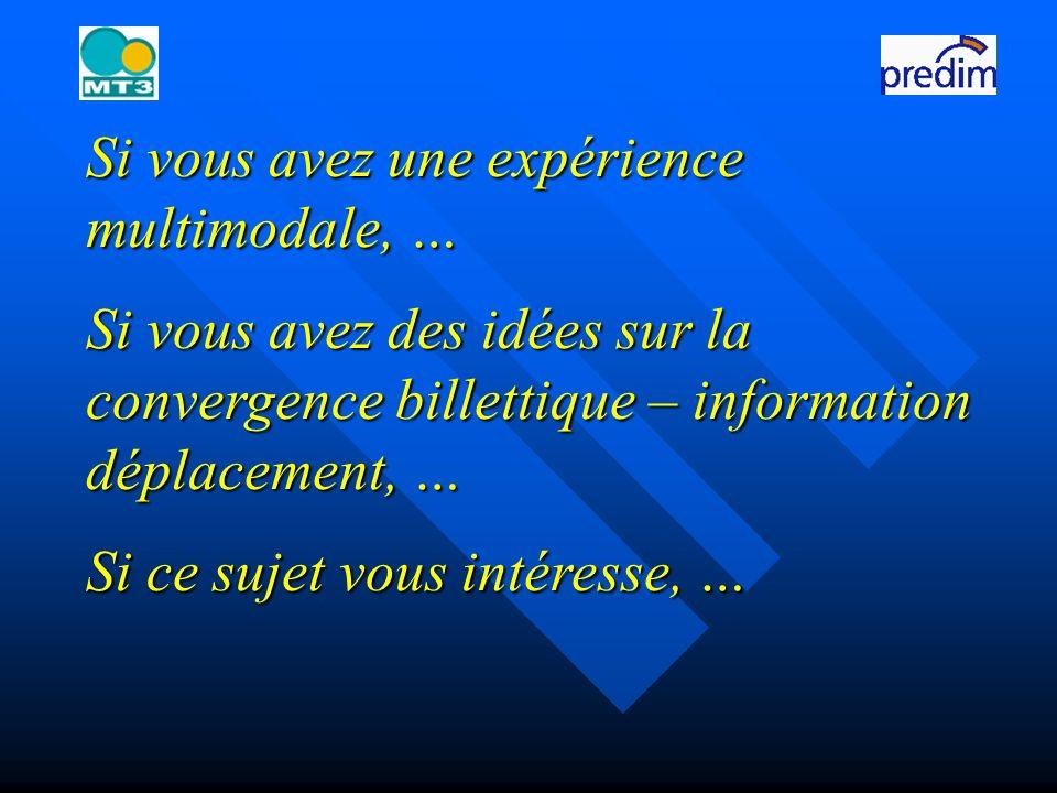 Si vous avez une expérience multimodale, … Si vous avez des idées sur la convergence billettique – information déplacement, … Si ce sujet vous intéresse, …