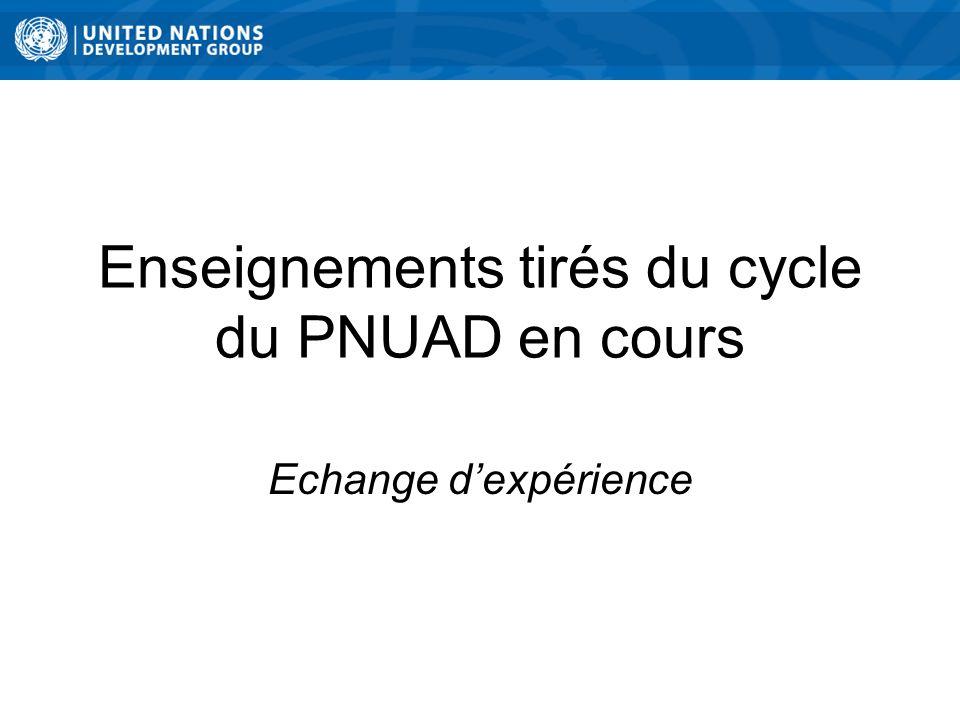 Enseignements tirés du cycle du PNUAD en cours Echange dexpérience