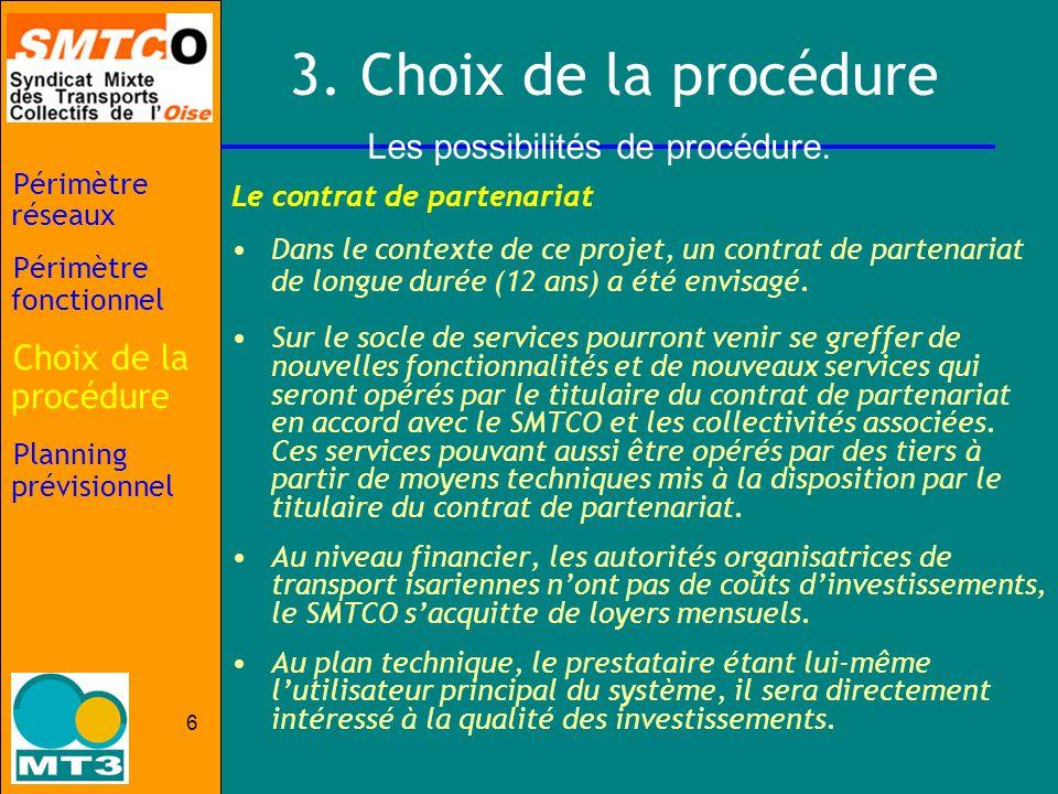 6 3. Choix de la procédure Les possibilités de procédure. Le contrat de partenariat Dans le contexte de ce projet, un contrat de partenariat de longue