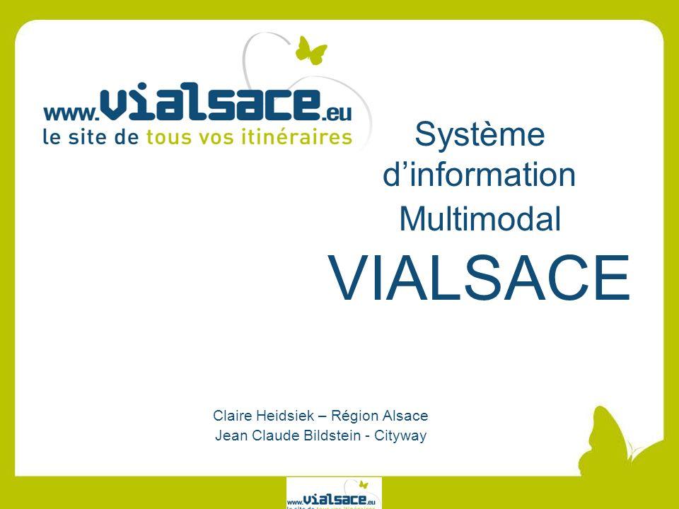 Système dinformation Multimodal VIALSACE Claire Heidsiek – Région Alsace Jean Claude Bildstein - Cityway
