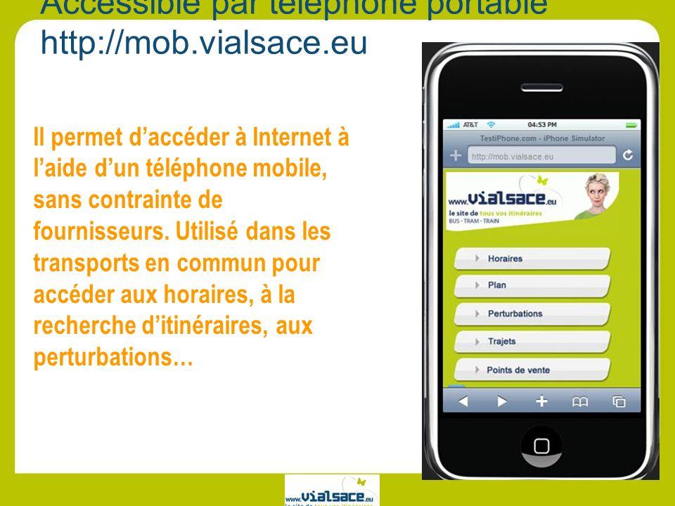 Accessible par téléphone portable http://mob.vialsace.eu Il permet daccéder à Internet à laide dun téléphone mobile, sans contrainte de fournisseurs.