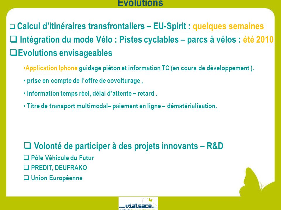 Evolutions Calcul ditinéraires transfrontaliers – EU-Spirit : quelques semaines Intégration du mode Vélo : Pistes cyclables – parcs à vélos : été 2010