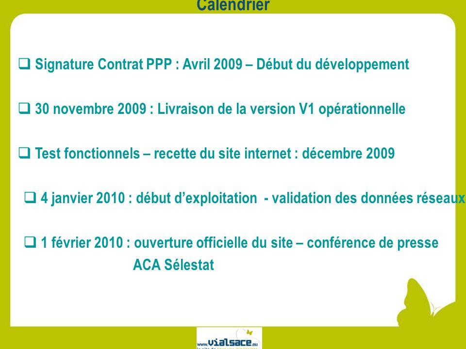 Calendrier Signature Contrat PPP : Avril 2009 – Début du développement 30 novembre 2009 : Livraison de la version V1 opérationnelle Test fonctionnels