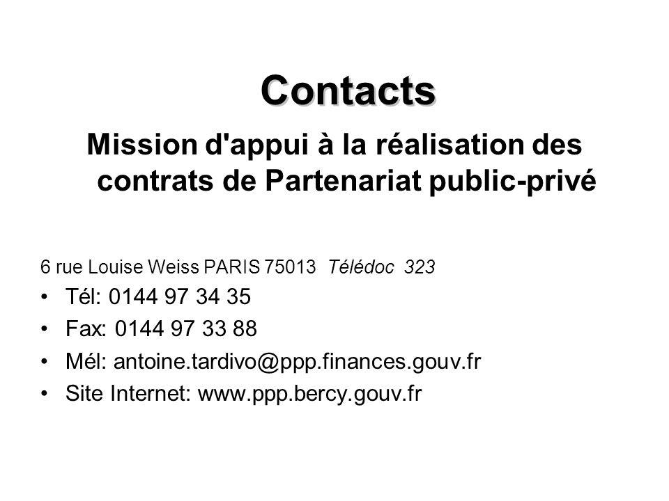 Contacts Mission d appui à la réalisation des contrats de Partenariat public-privé 6 rue Louise Weiss PARIS 75013 Télédoc 323 Tél: 0144 97 34 35 Fax: 0144 97 33 88 Mél: antoine.tardivo@ppp.finances.gouv.fr Site Internet: www.ppp.bercy.gouv.fr