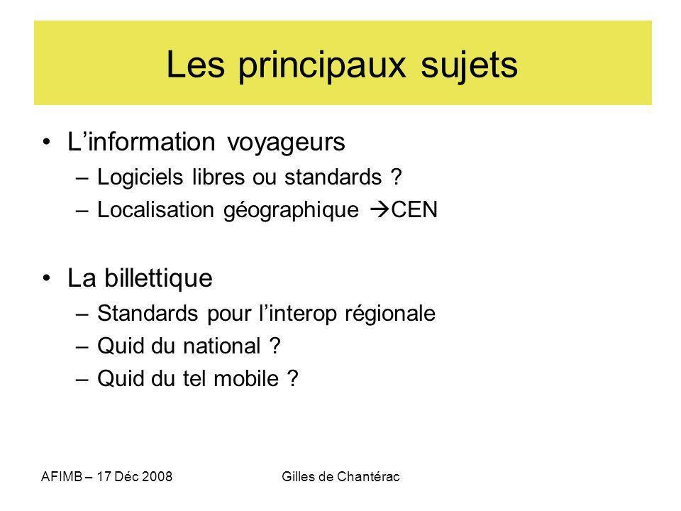 AFIMB – 17 Déc 2008Gilles de Chantérac Les principaux sujets Linformation voyageurs –Logiciels libres ou standards .