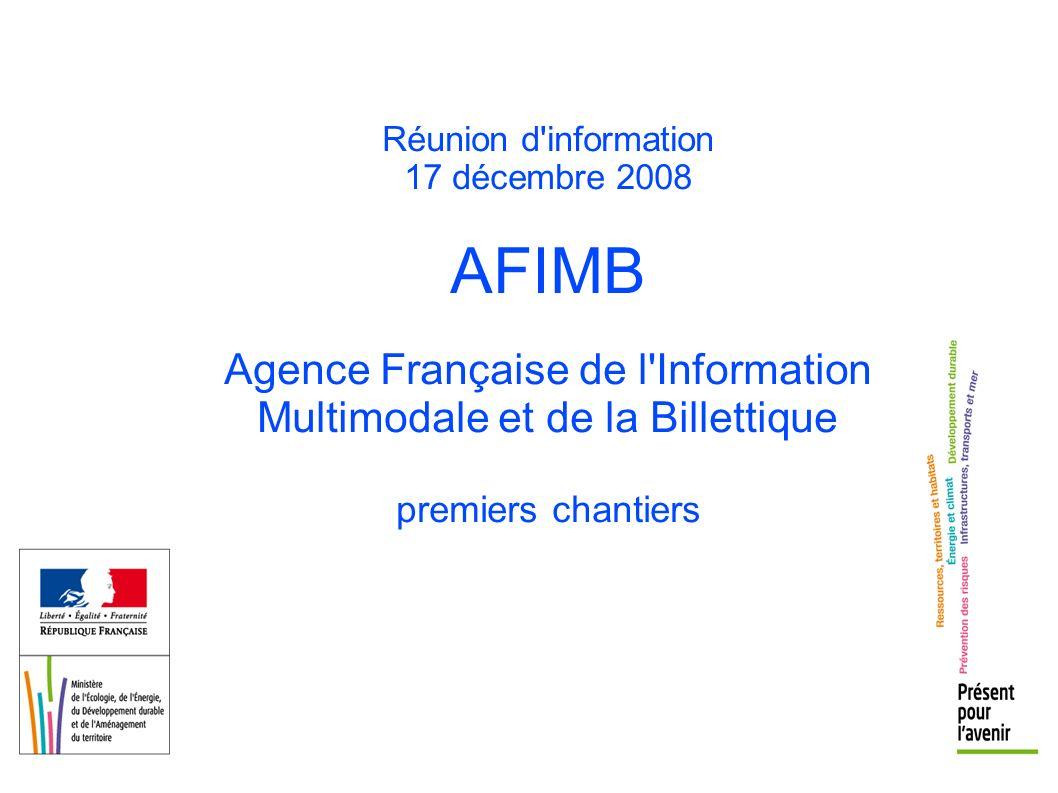Réunion d'information 17 décembre 2008 AFIMB Agence Française de l'Information Multimodale et de la Billettique premiers chantiers