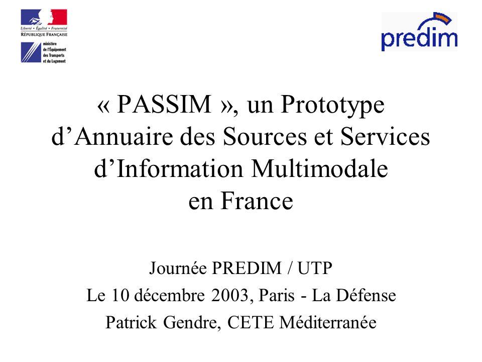 « PASSIM », un Prototype dAnnuaire des Sources et Services dInformation Multimodale en France Journée PREDIM / UTP Le 10 décembre 2003, Paris - La Défense Patrick Gendre, CETE Méditerranée