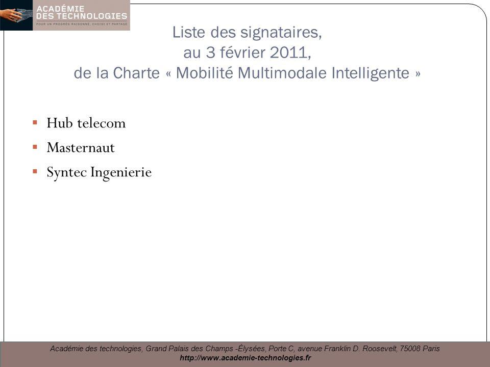Liste des signataires, au 3 février 2011, de la Charte « Mobilité Multimodale Intelligente » Hub telecom Masternaut Syntec Ingenierie Académie des technologies, Grand Palais des Champs -Élysées, Porte C, avenue Franklin D.