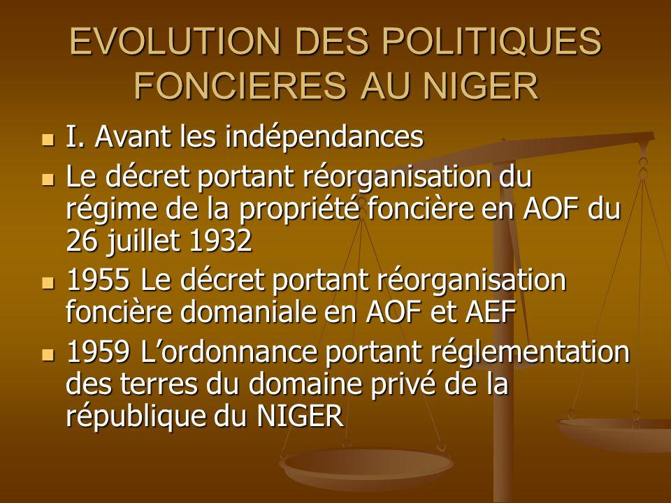EVOLUTION DES POLITIQUES FONCIERES AU NIGER I. Avant les indépendances Le décret portant réorganisation du régime de la propriété foncière en AOF du 2