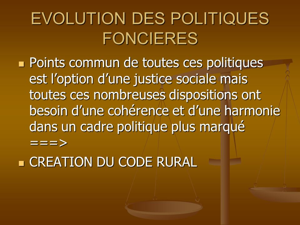 EVOLUTION DES POLITIQUES FONCIERES Points commun de toutes ces politiques est loption dune justice sociale mais toutes ces nombreuses dispositions ont