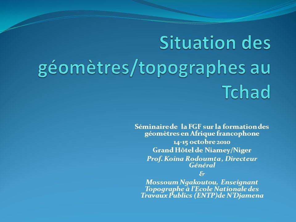 Séminaire de la FGF sur la formation des géomètres en Afrique francophone 14-15 octobre 2010 Grand Hôtel de Niamey/Niger Prof.