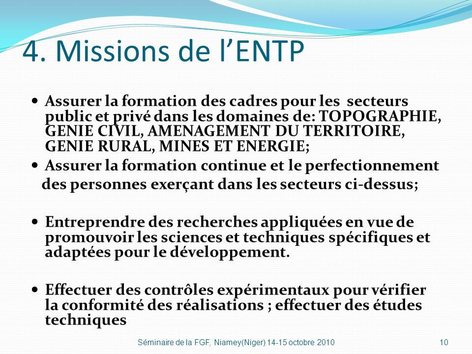 4. Missions de lENTP Assurer la formation des cadres pour les secteurs public et privé dans les domaines de: TOPOGRAPHIE, GENIE CIVIL, AMENAGEMENT DU
