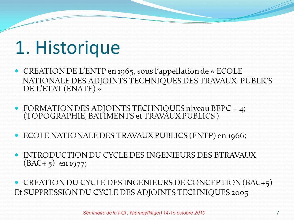 1. Historique CREATION DE LENTP en 1965, sous lappellation de « ECOLE NATIONALE DES ADJOINTS TECHNIQUES DES TRAVAUX PUBLICS DE LETAT (ENATE) » FORMATI