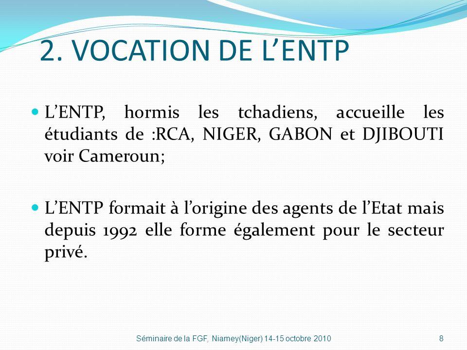 2. VOCATION DE LENTP LENTP, hormis les tchadiens, accueille les étudiants de :RCA, NIGER, GABON et DJIBOUTI voir Cameroun; LENTP formait à lorigine de