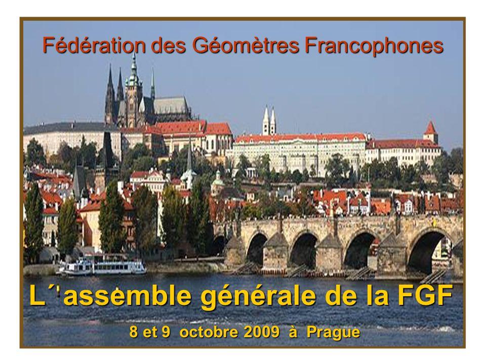 L´ assemble générale de la FGF 8 et 9 octobre 2009 à Prague Fédération des Géomètres Francophones