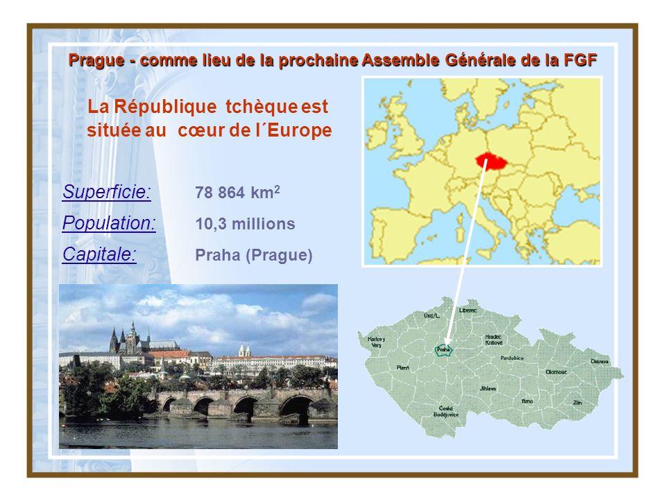 La République tchèque est située au cœur de l´Europe Superficie: 78 864 km 2 Population: 10,3 millions Capitale: Praha (Prague) Prague - comme lieu de la prochaine Assemble Générale de la FGF