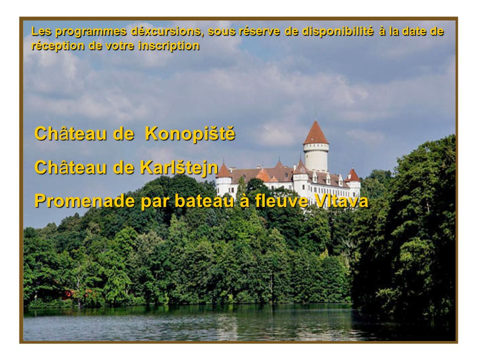 Château de Konopiště Château de Karlštejn Promenade par bateau à fleuve Vltava Les programmes déxcursions, sous réserve de disponibilité à la date de réception de votre inscription
