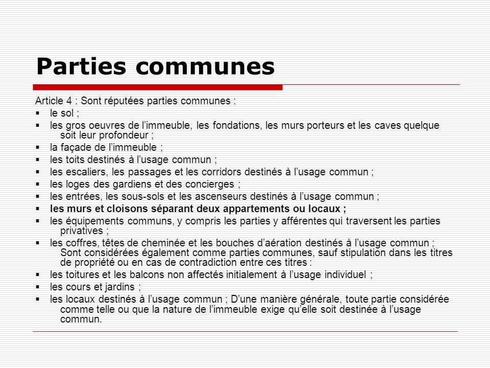 Parties communes Article 4 : Sont réputées parties communes : le sol ; les gros oeuvres de limmeuble, les fondations, les murs porteurs et les caves q