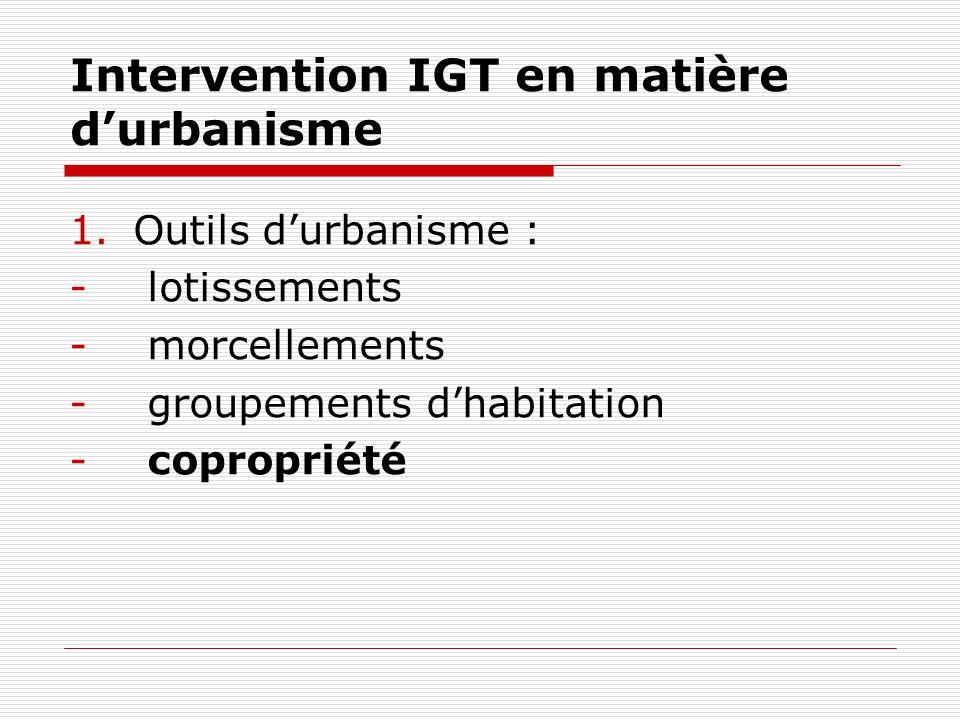 Intervention IGT en matière durbanisme 1.Outils durbanisme : - lotissements - morcellements - groupements dhabitation - copropriété