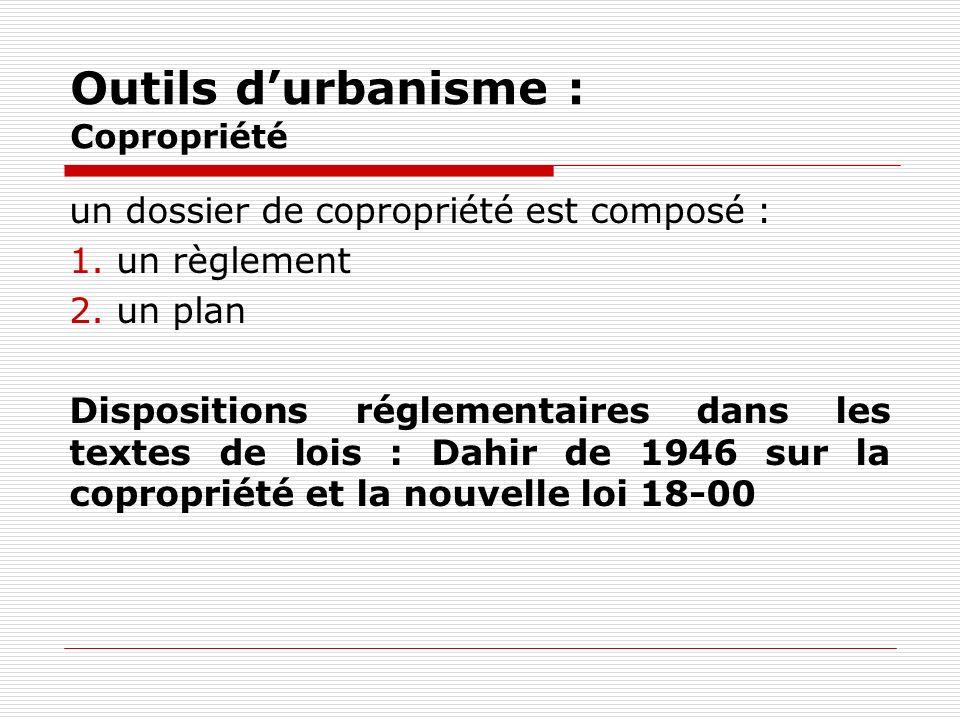 Outils durbanisme : Copropriété un dossier de copropriété est composé : 1. un règlement 2. un plan Dispositions réglementaires dans les textes de lois