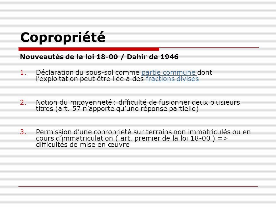 Copropriété Nouveautés de la loi 18-00 / Dahir de 1946 1.Déclaration du sous-sol comme partie commune dont lexploitation peut être liée à des fraction