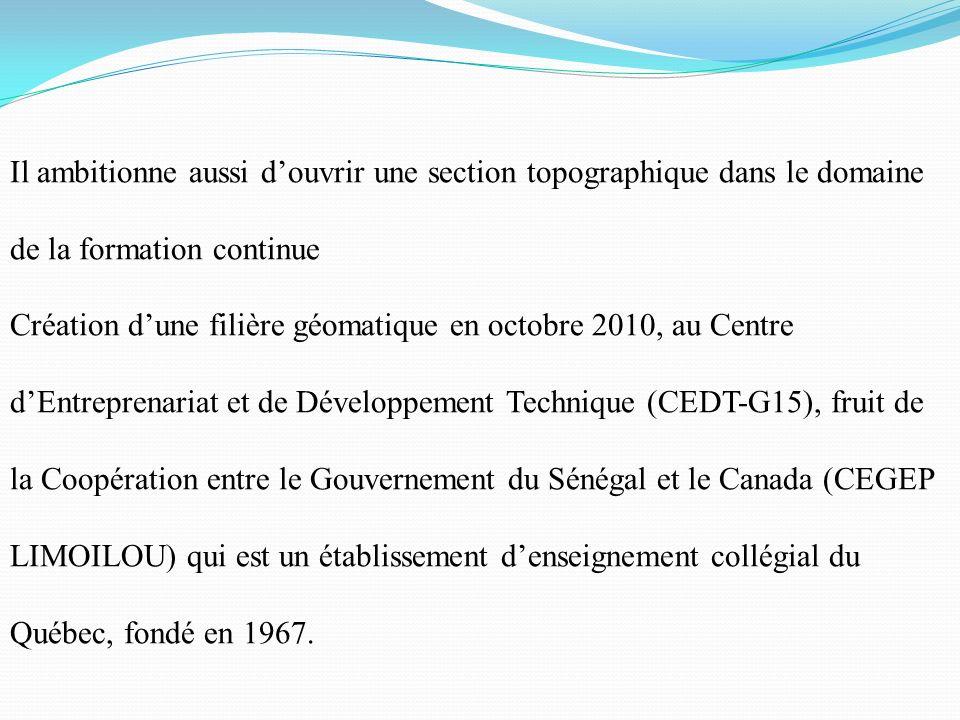 Il ambitionne aussi douvrir une section topographique dans le domaine de la formation continue Création dune filière géomatique en octobre 2010, au Ce