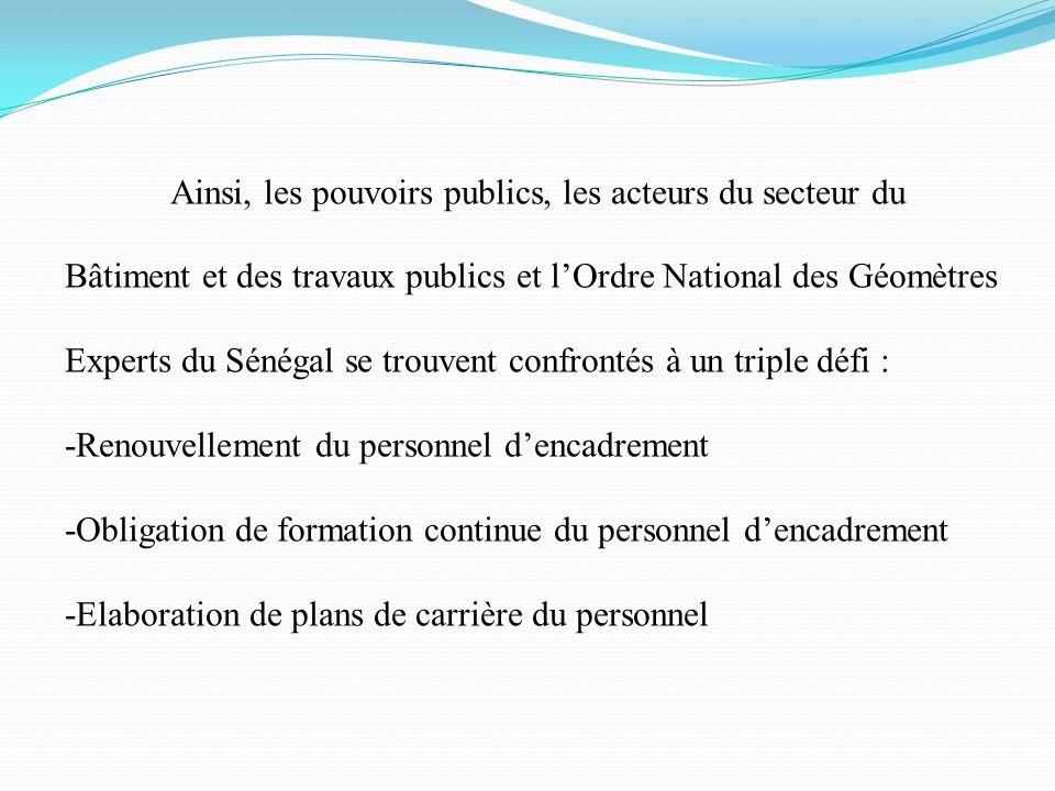 Ainsi, les pouvoirs publics, les acteurs du secteur du Bâtiment et des travaux publics et lOrdre National des Géomètres Experts du Sénégal se trouvent