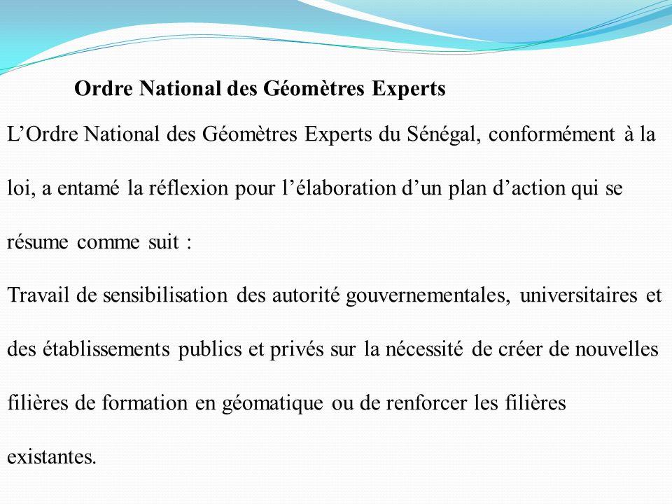Ordre National des Géomètres Experts LOrdre National des Géomètres Experts du Sénégal, conformément à la loi, a entamé la réflexion pour lélaboration