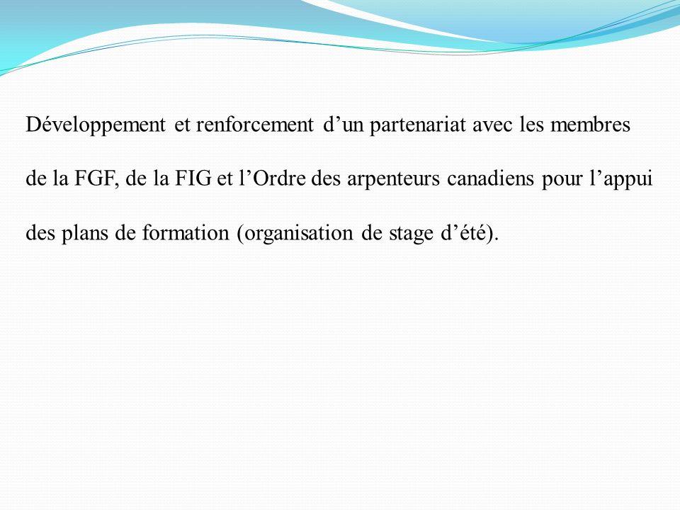 Développement et renforcement dun partenariat avec les membres de la FGF, de la FIG et lOrdre des arpenteurs canadiens pour lappui des plans de format