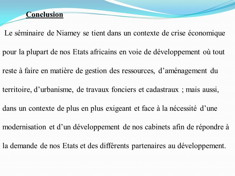 Conclusion Le séminaire de Niamey se tient dans un contexte de crise économique pour la plupart de nos Etats africains en voie de développement où tou