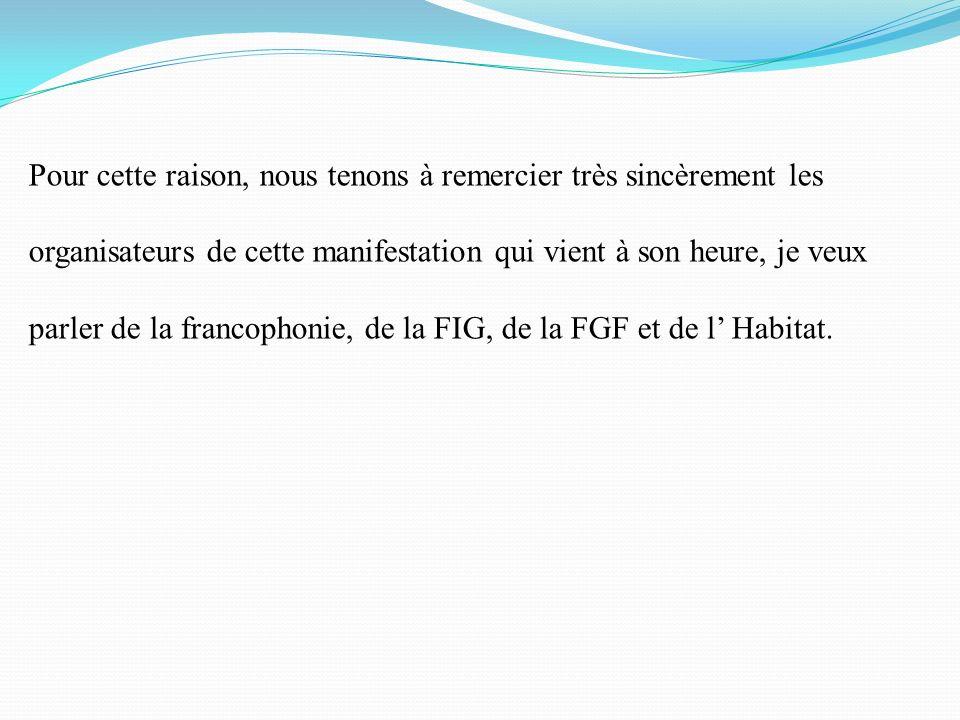 Pour cette raison, nous tenons à remercier très sincèrement les organisateurs de cette manifestation qui vient à son heure, je veux parler de la franc