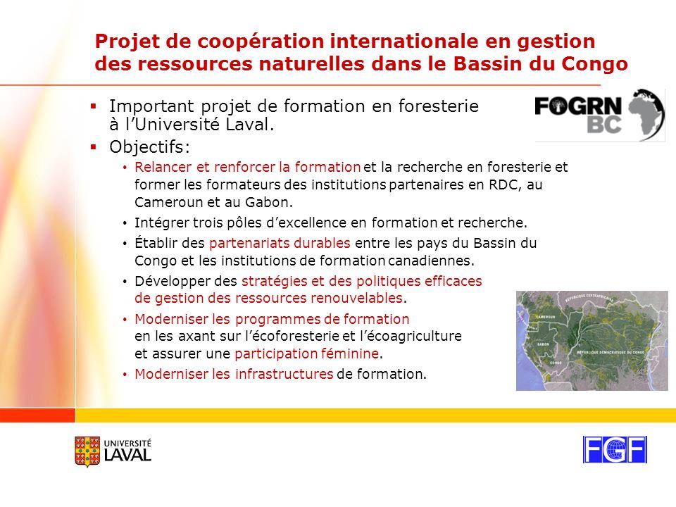 Projet de coopération internationale en gestion des ressources naturelles dans le Bassin du Congo Important projet de formation en foresterie à lUniversité Laval.