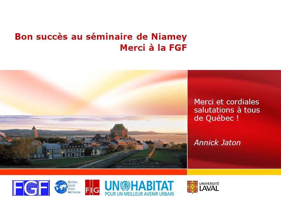 Bon succès au séminaire de Niamey Merci à la FGF Merci et cordiales salutations à tous de Québec .