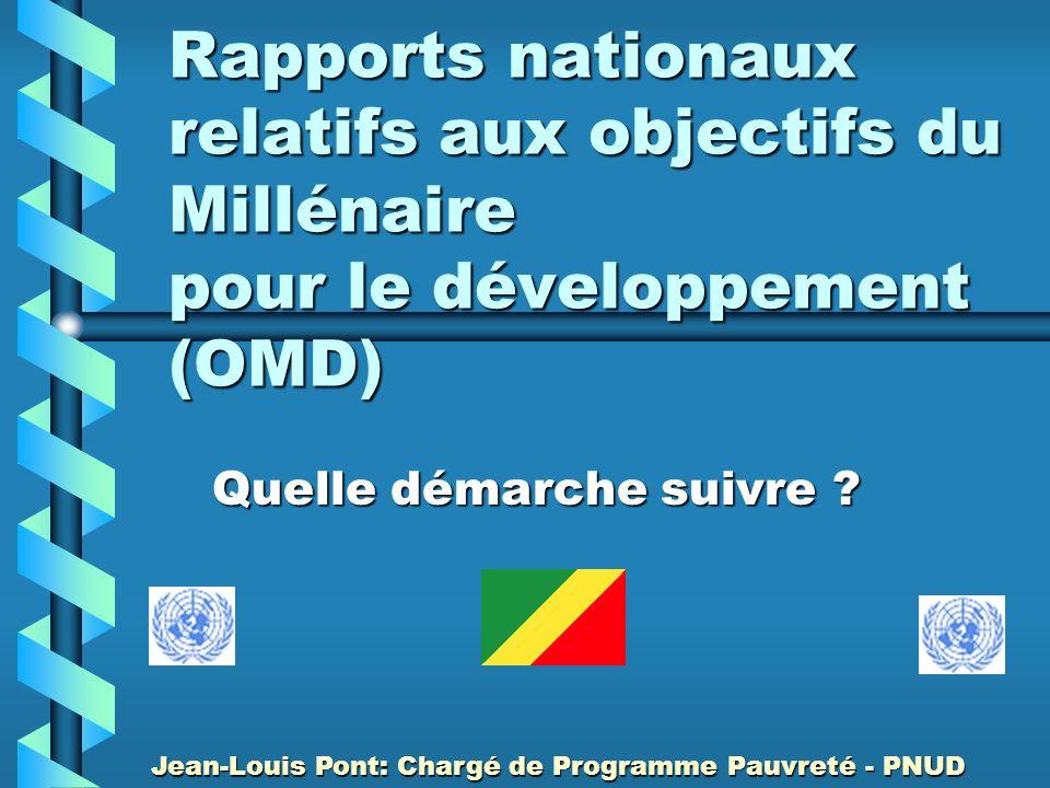 Rapports nationaux relatifs aux objectifs du Millénaire pour le développement (OMD) Quelle démarche suivre ? Jean-Louis Pont: Chargé de Programme Pauv