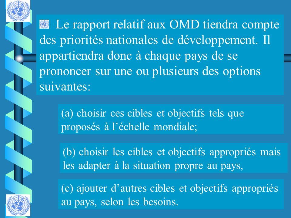 Le rapport relatif aux OMD tiendra compte des priorités nationales de développement. Il appartiendra donc à chaque pays de se prononcer sur une ou plu