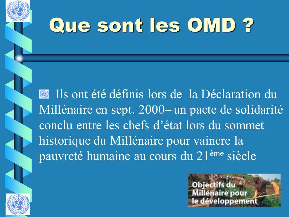 Que sont les OMD ? Ils ont été définis lors de la Déclaration du Millénaire en sept. 2000– un pacte de solidarité conclu entre les chefs détat lors du