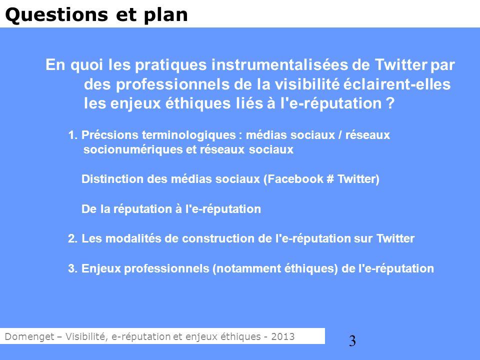 3 Questions et plan En quoi les pratiques instrumentalisées de Twitter par des professionnels de la visibilité éclairent-elles les enjeux éthiques liés à l e-réputation .