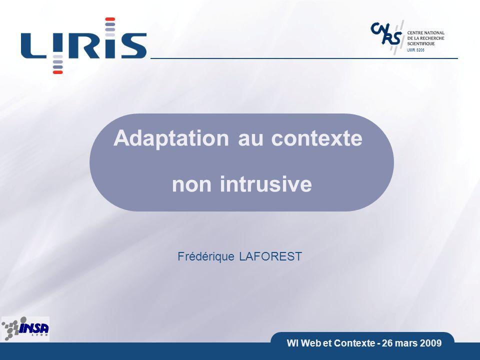 UMR 5205 WI Web et Contexte - 26 mars 2009 Adaptation au contexte non intrusive Frédérique LAFOREST
