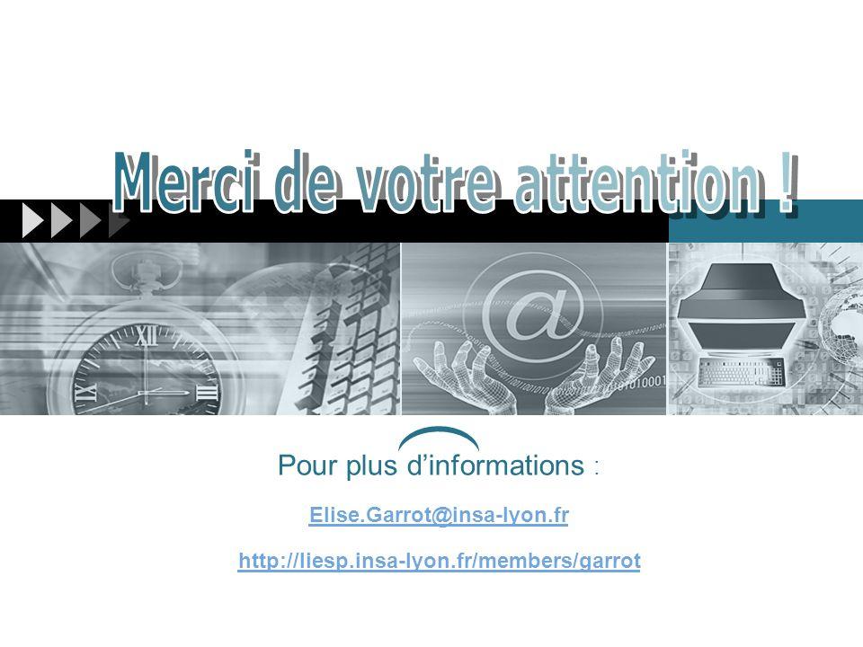 Pour plus dinformations : Elise.Garrot@insa-lyon.fr http://liesp.insa-lyon.fr/members/garrot