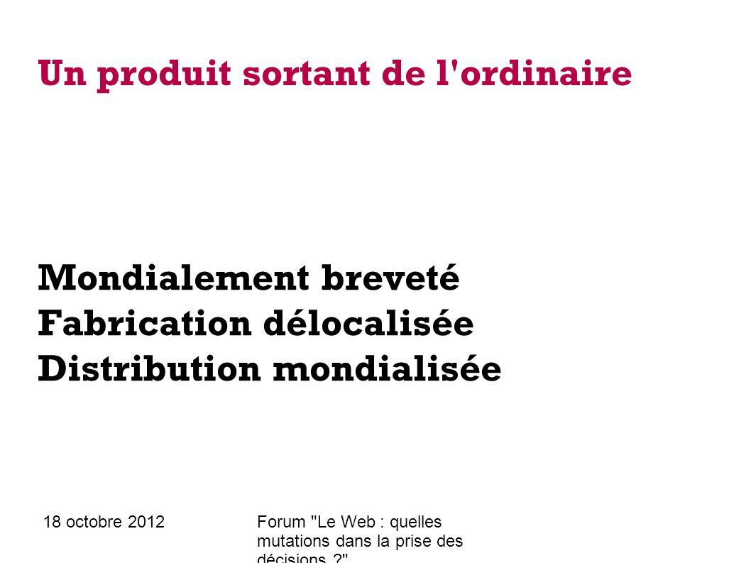 18 octobre 2012Forum Le Web : quelles mutations dans la prise des décisions ? Un produit sortant de l ordinaire Voici MBT « Masaï Barefoot Technology »