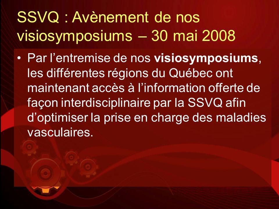 SSVQ : Avènement de nos visiosymposiums – 30 mai 2008 Par lentremise de nos visiosymposiums, les différentes régions du Québec ont maintenant accès à